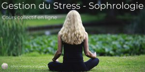 """Cours collectif """"Gestion du Stress - Sophrologie"""" en ligne"""